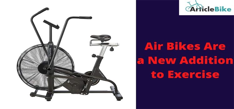Air Bikes Are a New Addition to Exercise