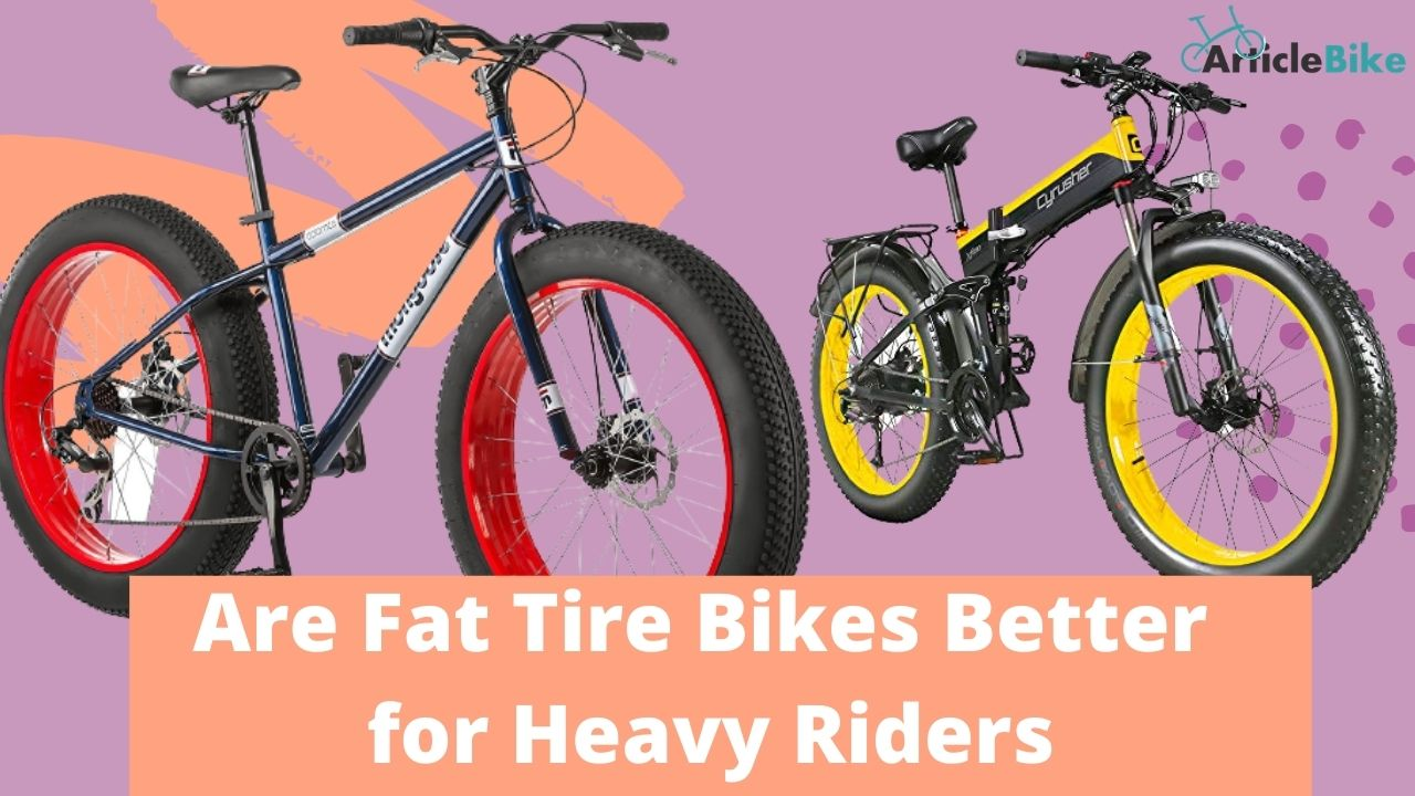 Are Fat Tire Bikes Better for Heavy Riders