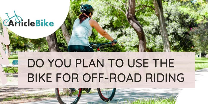 Do you plan to use the bike for off-road riding