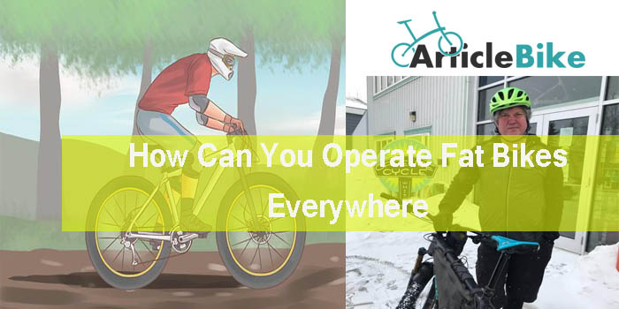 How Can You Operate Fat Bikes Everywhere