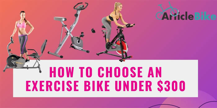 How to Choose an exercise bike under $300