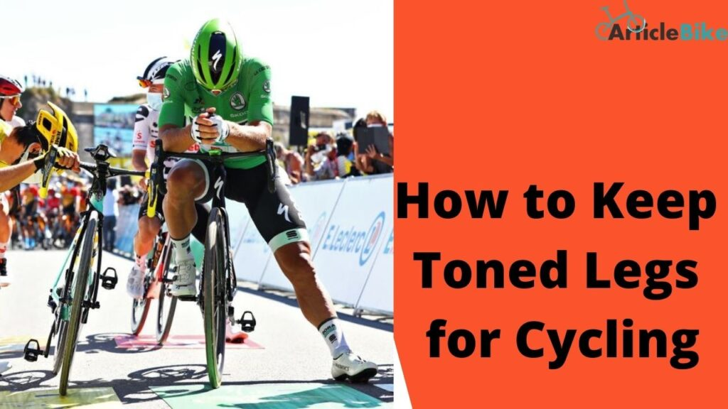 How to Keep Toned Legs for Cycling.