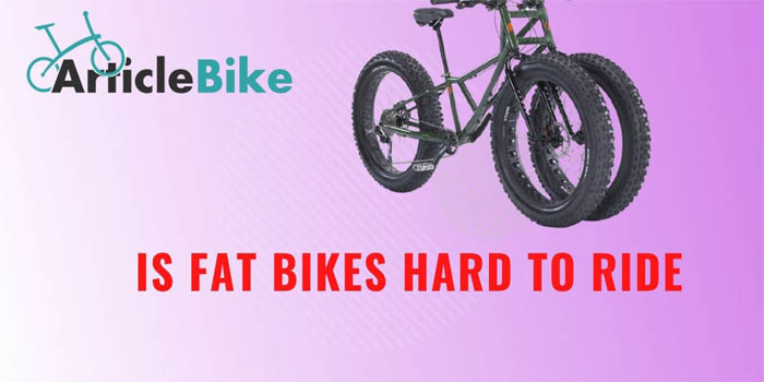 Is Fat Bikes Hard to Ride