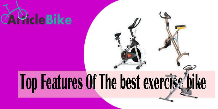 Top Features Of The best exercise bike