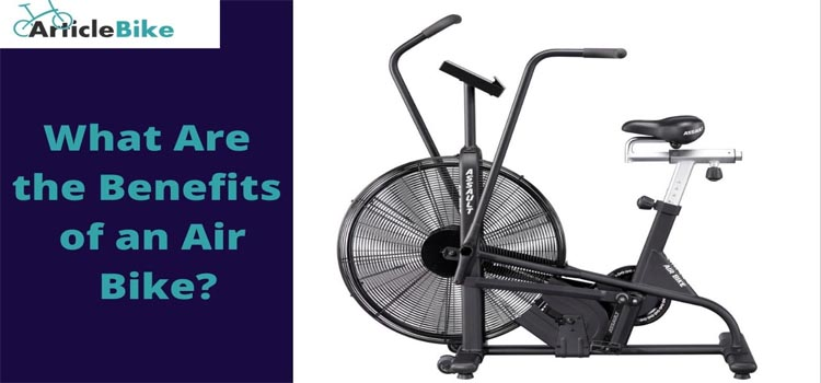 What Are the Benefits of an Air Bike_