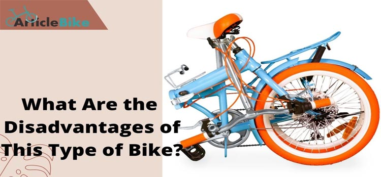 What Are the Disadvantages of This Type of Bike_