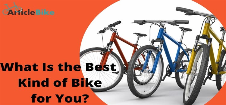 What Is the Best Kind of Bike for You_