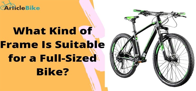 What Kind of Frame Is Suitable for a Full-Sized Bike_