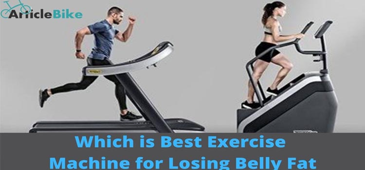 Which is Best Exercise Machine for Losing Belly Fat
