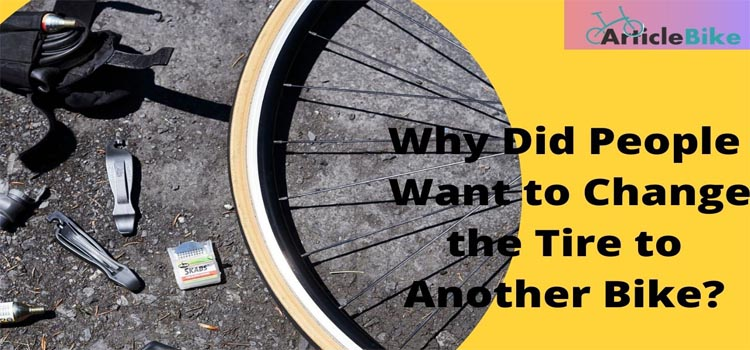 Why Did People Want to Change the Tire to Another Bike_