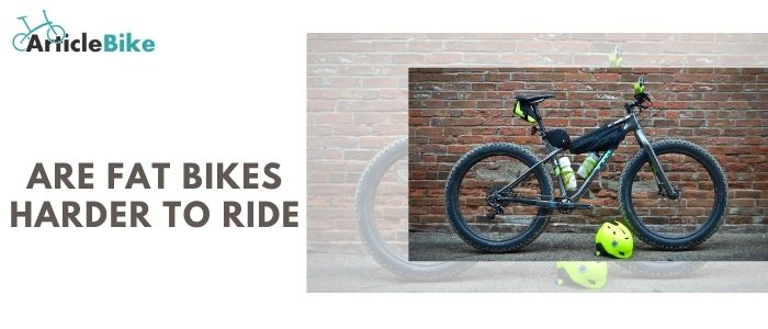 Are fat bikes harder to ride