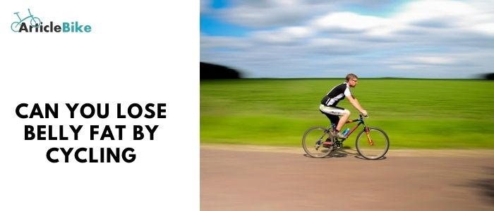 Can you lose belly fat by cycling