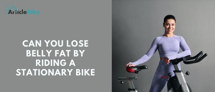 Can you lose belly fat by riding a stationary bike