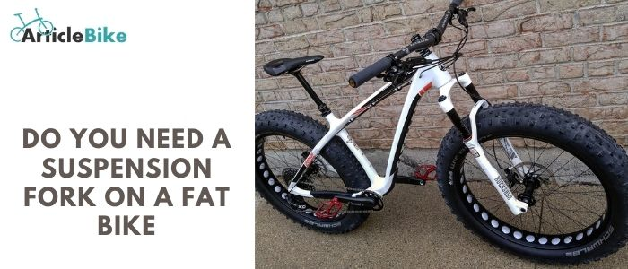 Do you need a suspension fork on a fat bike