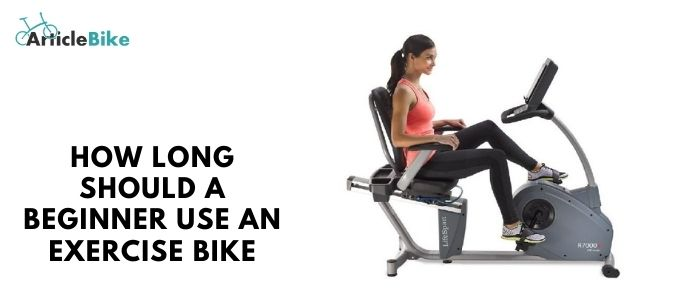 How long should a beginner use an exercise bike