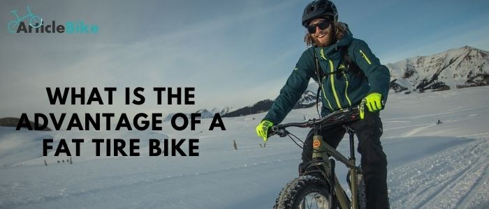 What is the advantage of a Fat Tire Bike