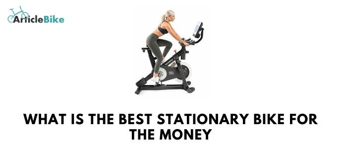What is the best stationary bike for the money