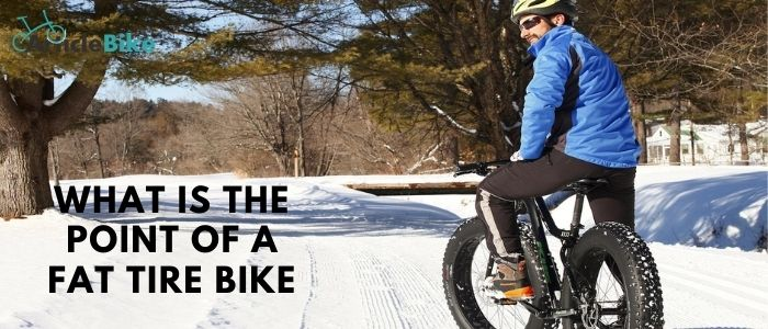 What is the point of a fat tire bike